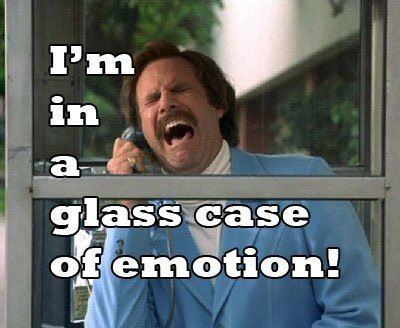 I'm in a glass case of emotion! Will ferrel anchorman