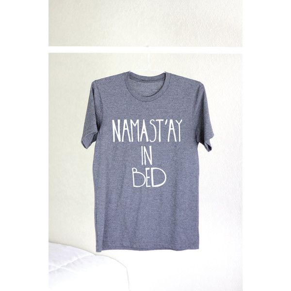 Namaste in Bed Namaste in Bed Namaste in Bed Shirt Namaste in Bed... ($27) ❤ liked on Polyvore featuring tops, t-shirts, shirts, silver, women's clothing, tailored shirts, pattern t shirt, fitted t shirts, tee-shirt and yoga shirt