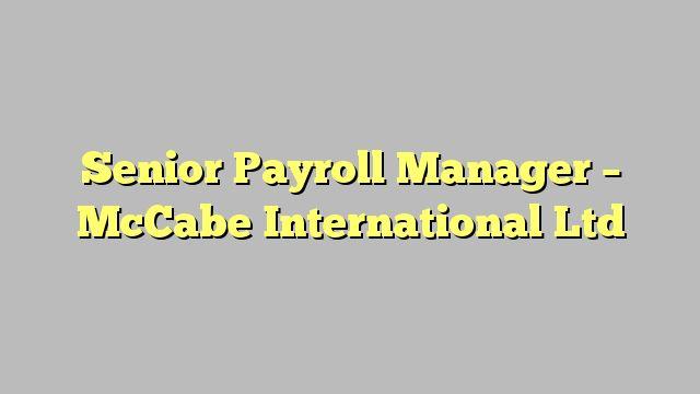 Senior Payroll Manager  Mccabe International Ltd