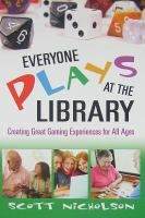 Everyone Plays at the Library : Creating Great Gaming Experiences for All Ages
