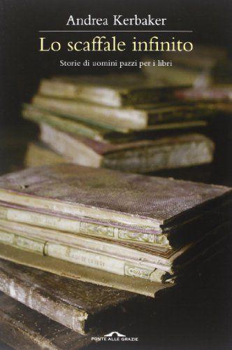 Lo scaffale infinito. Storie di uomini pazzi per i libri di Andrea Kerbaker http://www.amazon.it/dp/8862207891/ref=cm_sw_r_pi_dp_GqTfvb0A87KH4