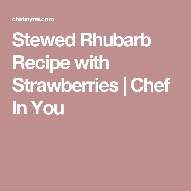 Stewed Rhubarb Recipe with Strawberries | Chef In You