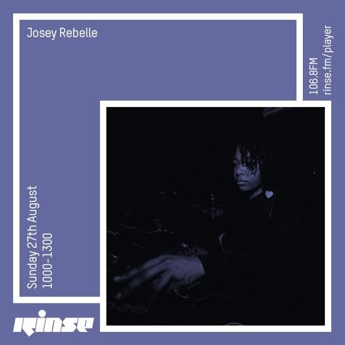 Josey Rebelle - 27th August 2017 by Rinse FM | Free Listening on SoundCloud