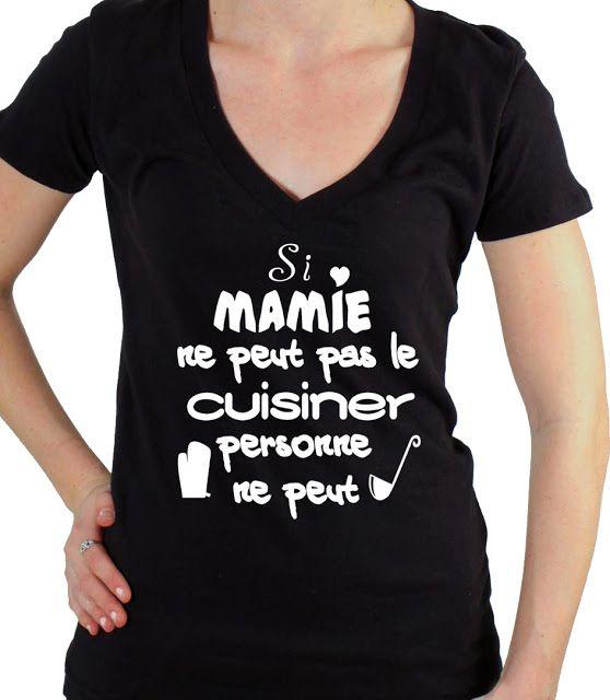 Cadeau original pour la fête des Mamies...: Tee-shirt. Si mamie ne peut pas le cuisiner, perso...