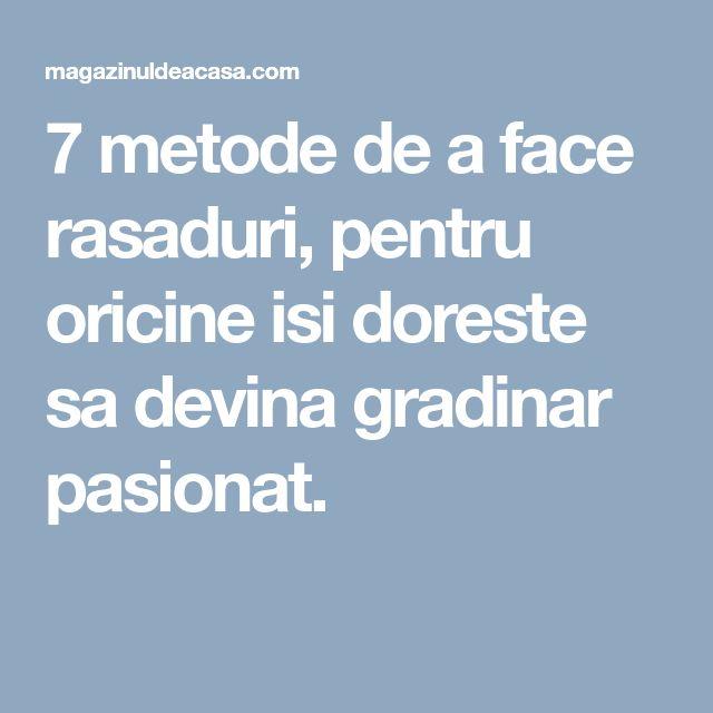 7 metode de a face rasaduri, pentru oricine isi doreste sa devina gradinar pasionat.