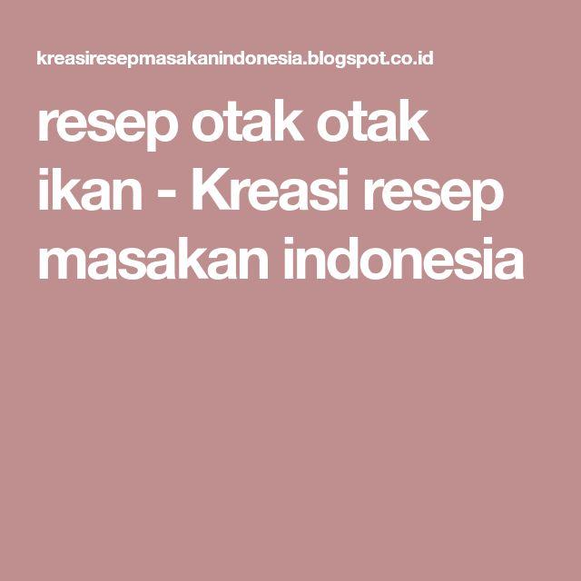 resep otak otak ikan - Kreasi resep masakan indonesia