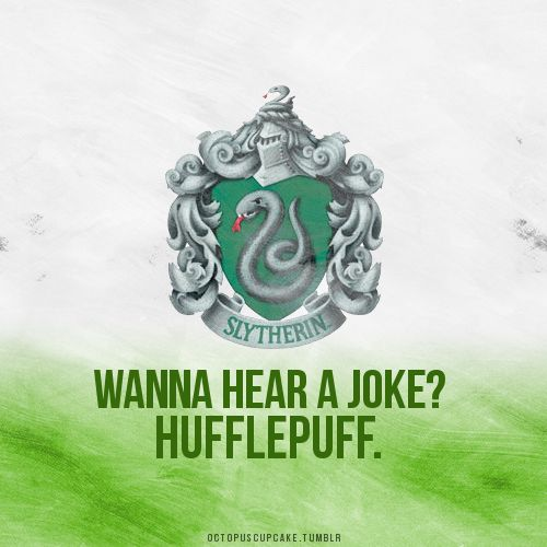 RUDE! Although we Hufflepuffs can be pretty hilarious, so I'll just take it as a compliment ^_^