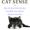 Actually, Your Cat Thinks You Are a Giant Cat [Article about a new book CAT SENSE, by English biologist Dr. John Bradshaw]