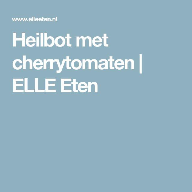 Heilbot met cherrytomaten | ELLE Eten
