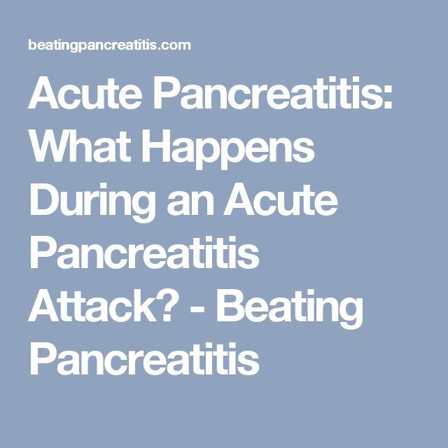 Acute Pancreatitis: What Happens During an Acute Pancreatitis Attack? - Beating Pancreatitis