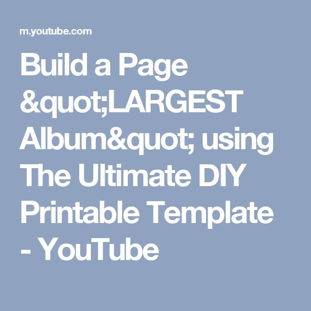 "Build a Page ""LARGEST Album"" using The Ultimate DIY Printable Template - YouTube"