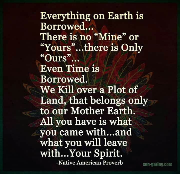 All is borrowed. We come & leave w/ only spirit