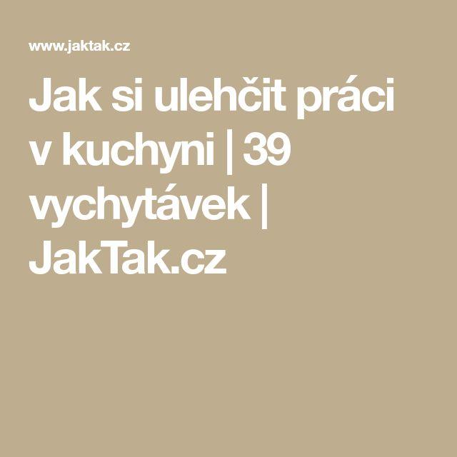Jak si ulehčit práci v kuchyni | 39 vychytávek | JakTak.cz