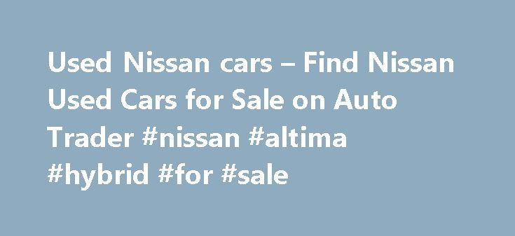 Used Nissan cars – Find Nissan Used Cars for Sale on Auto Trader #nissan #altima #hybrid #for #sale http://diet.nef2.com/used-nissan-cars-find-nissan-used-cars-for-sale-on-auto-trader-nissan-altima-hybrid-for-sale/  # NISSAN Used cars for sale near you Nissan Micra 1.2 16v Tekna 5dr *NEW MOT JUNE 2018* Used NISSAN cars on Auto Trader Auto Trader is the best place in the UK to compare NISSAN cars available for sale. We partner with local NISSAN dealers across England, Wales, Scotland and…
