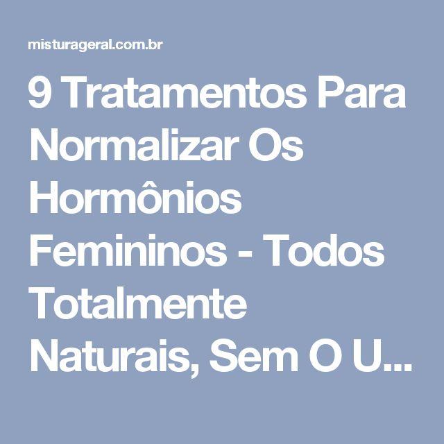 9 Tratamentos Para Normalizar Os Hormônios Femininos - Todos Totalmente Naturais, Sem O Uso De Nenhuma Droga Química - Mistura Geral
