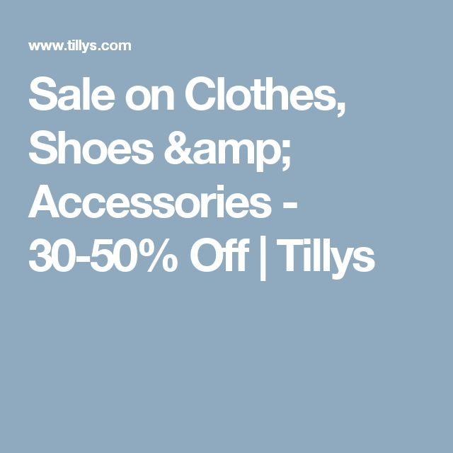 Sale on Clothes, Shoes & Accessories - 30-50% Off | Tillys