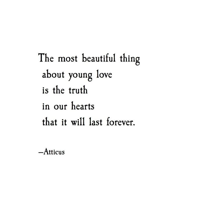 The most beautiful thing about young love is the truth in our hearts that it will last forever