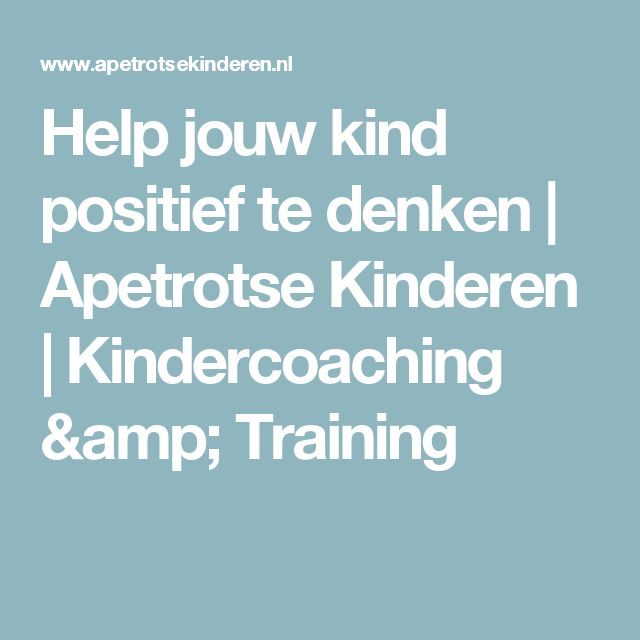 Help jouw kind positief te denken   Apetrotse Kinderen   Kindercoaching & Training