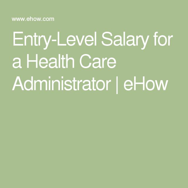 Entry Level Salary For A Health Care Administrator Sapling Healthcare Administration Health Care Administration