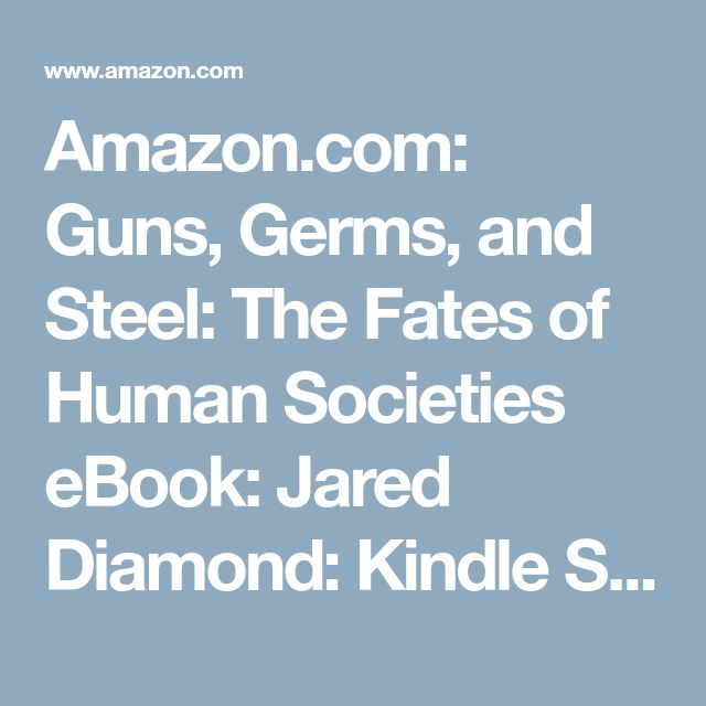 Amazon.com: Guns, Germs, and Steel: The Fates of Human Societies eBook: Jared Diamond: Kindle Store