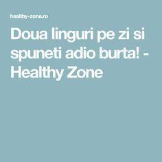 Doua linguri pe zi si spuneti adio burta! - Healthy Zone