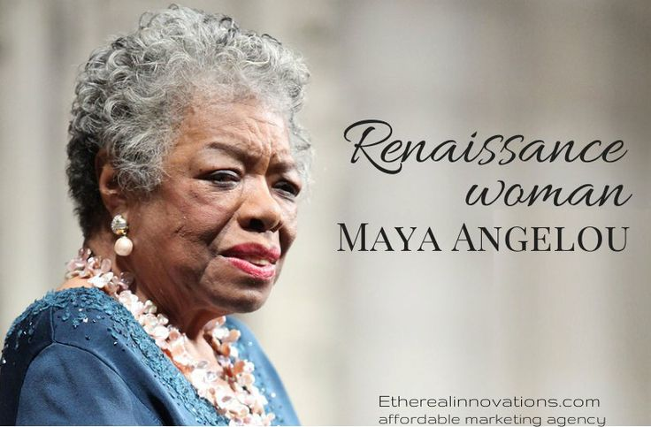 Maya Angelou a renaissance woman | What she inspired in us: blog | An amazing woman who had a passion for helping others | Vision and drive | Quotes