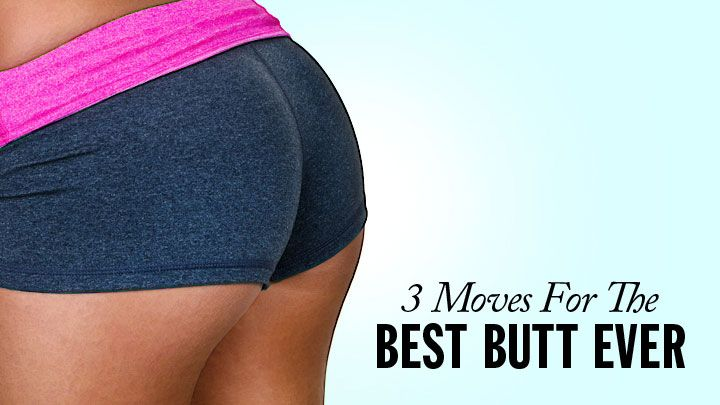 3 Quick Exercises for Your Best Butt Ever