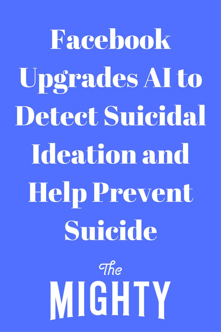 Facebook Upgrades AI to Detect Suicidal Ideation a…