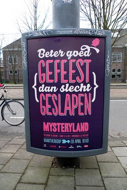 Beter goed gefeest dan slecht geslapen  - Mysteryland by Posters in Amsterdam by Jarr Geerligs, via Flickr