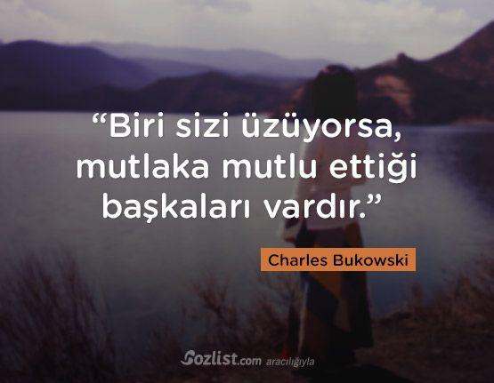 """""""Biri sizi üzüyorsa, mutlaka mutlu ettiği başkaları vardır."""" #charles #bukowski  #sözleri #yazar #şair #kitap #şiir #özlü #anlamlı #sözler"""