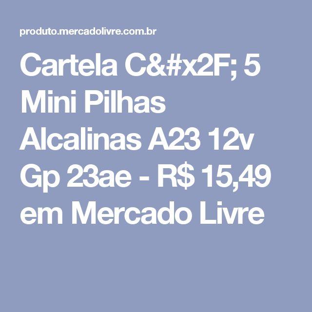 Cartela C/ 5 Mini Pilhas Alcalinas A23 12v Gp 23ae - R$ 15,49 em Mercado Livre