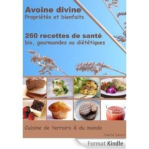 Avoine divine, propriétés et bienfaits, 260 recettes de santé - Bio, gourmandes ou diététiques - Boutique Amazon Kindle