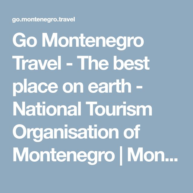 Go Montenegro Travel - The best place on earth - National Tourism Organisation of Montenegro | Montenegro Wild Beauty