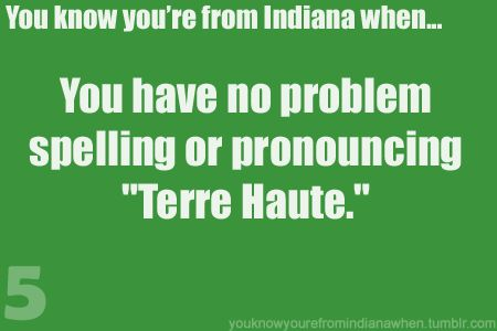 "You know you're from Indiana when...I have been asked where ""tarry hut# is!? Lol"