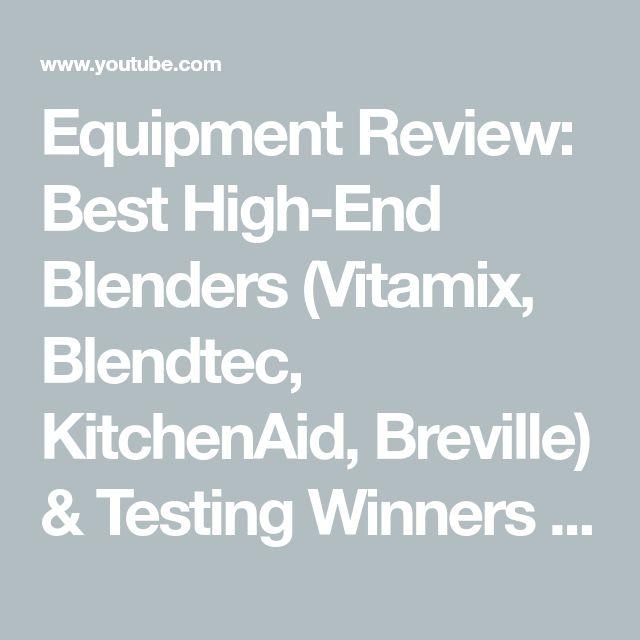 Equipment Review: Best High-End Blenders (Vitamix, Blendtec, KitchenAid, Breville) & Testing Winners - YouTube