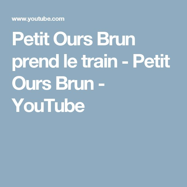 Petit Ours Brun prend le train - Petit Ours Brun - YouTube