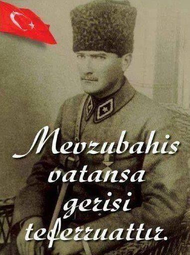 MEVZUBAHİS VATAN İSE GERİSİ TEFERRUATTIR (M.K. ATATÜRK)