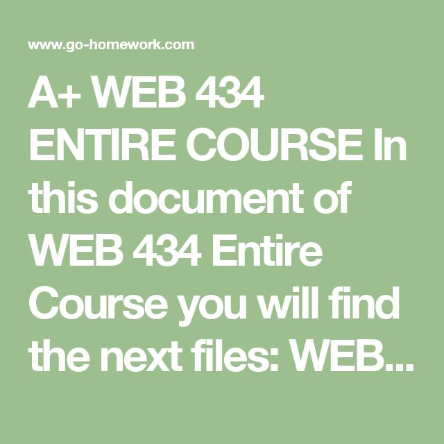 A+ WEB 434 ENTIRE COURSE In this document of WEB 434 Entire Course you will find the next files:  WEB 434 Team A Presentation.pptx WEB 434 Week 1 DQs and Summary.doc WEB 434 Week 2 DQs and Summary.doc WEB 434 Week 2 IA Web Accessibility Standards.doc WEB 434 Week 3 DQs and Summary.doc WEB 434 Week 3 IA Web-based Supply Chains.doc WEB 434 Week 4 DQs and Summary.doc WEB 434 Week 4 IA Affiliates Program.doc WEB 434 Week 5 DQs and Summary.doc WEB 434 Week 5 FINAL.doc  $79.99–Purchase