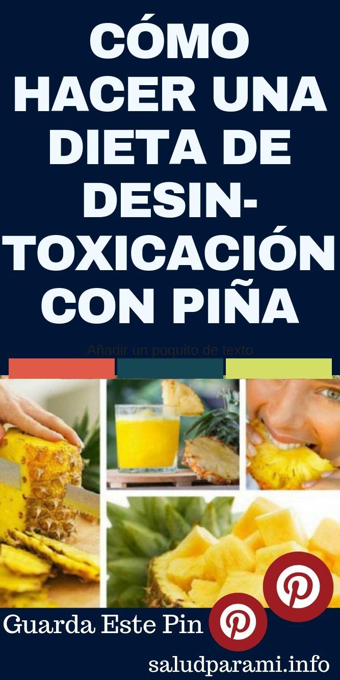 Como Hacer Una Dieta De Desintoxicacion Con Pina Salud Para Mi Como Hacer Dieta Dieta De Desintoxicacion Dietas