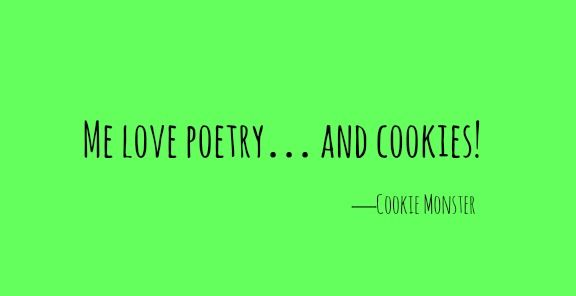 'Me love poetry… and cookies!' —Cookie Monster  via @AOL_Lifestyle Read more: http://www.aol.com/food/10-cookie-monster-quotes-we-can-totally-get-behind/?a_dgi=aolshare_pinterest#fullscreen