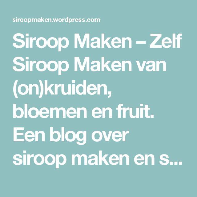 Siroop Maken – Zelf Siroop Maken van (on)kruiden, bloemen en fruit. Een blog over siroop maken en siroop smaken voor siroopmakers door een siroopmaker.