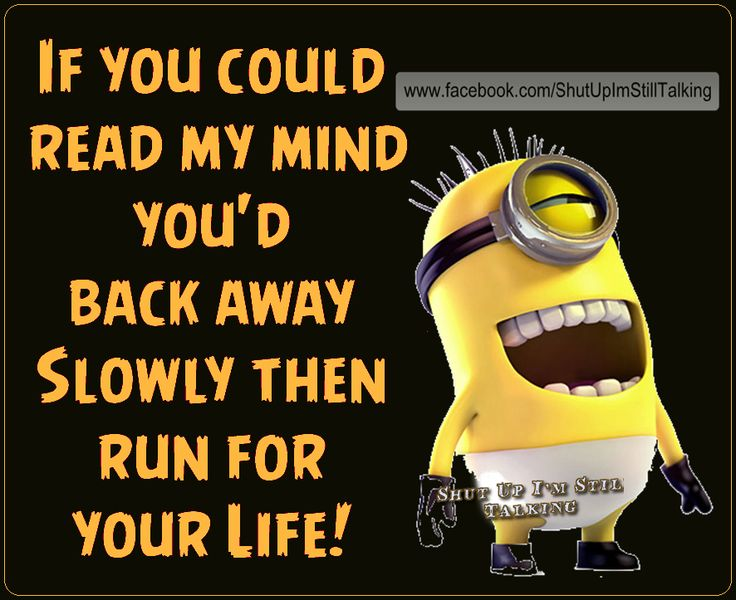 If You Could Read My Mind You Would Back Away Slowly And Run For Your Life funny quotes quote crazy funny quote funny quotes funny sayings humor minion minions minion quotes