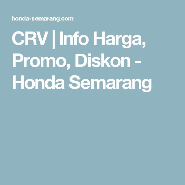 CRV | Info Harga, Promo, Diskon - Honda Semarang