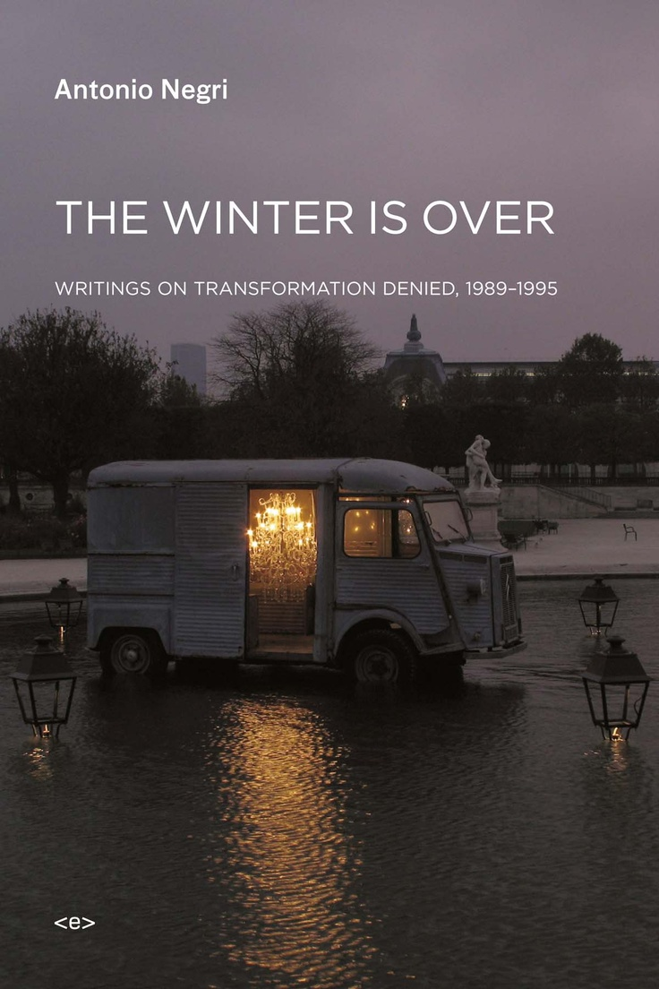 The Winter Is Over: Writings on Transformation Denied, 1989–1995, by Antonio Negri, edited by Giuseppe Caccia