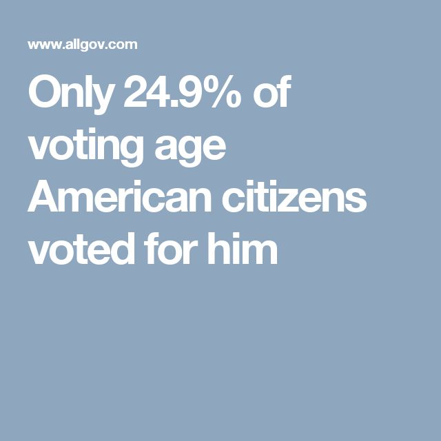 Only 24.9% of voting age American citizens voted for him
