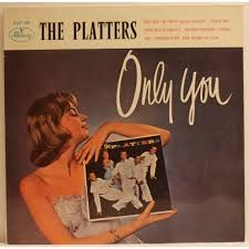 Only You, by The Platters https://sites.google.com/site/connecticutbackgammon/rock-roll-youtube