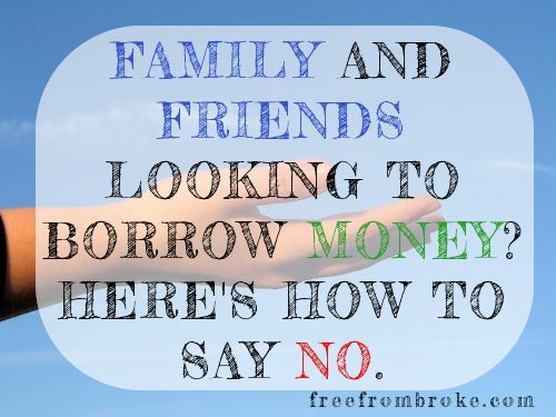 Diplomatically Say No to Friends and Family That Want to Borrow Money – 6 Tips Personal Finance tips