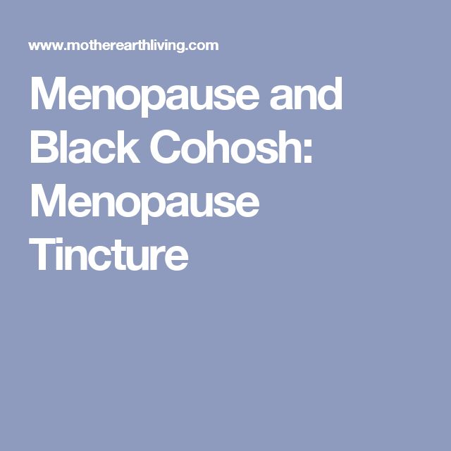 Menopause and Black Cohosh: Menopause Tincture