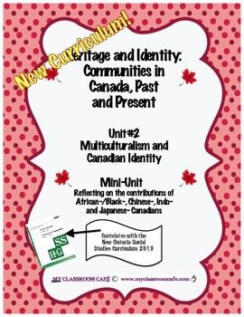 New!!!! FULL MINI UNIT #2 English Social Studies new curriculum Heritage and Identity: Communities in Canada, Past and PresentThis Unit focuses on Multiculturalism and Canadian Identity This Mini-Unit was designed for students to discover some influential Canadians who have contributed to the identity and image of our country (Ministry of Education, Ontario Curriculum, 2013).UNIT in English (French will be coming soon!) Social Studies New Curriculum 2014.