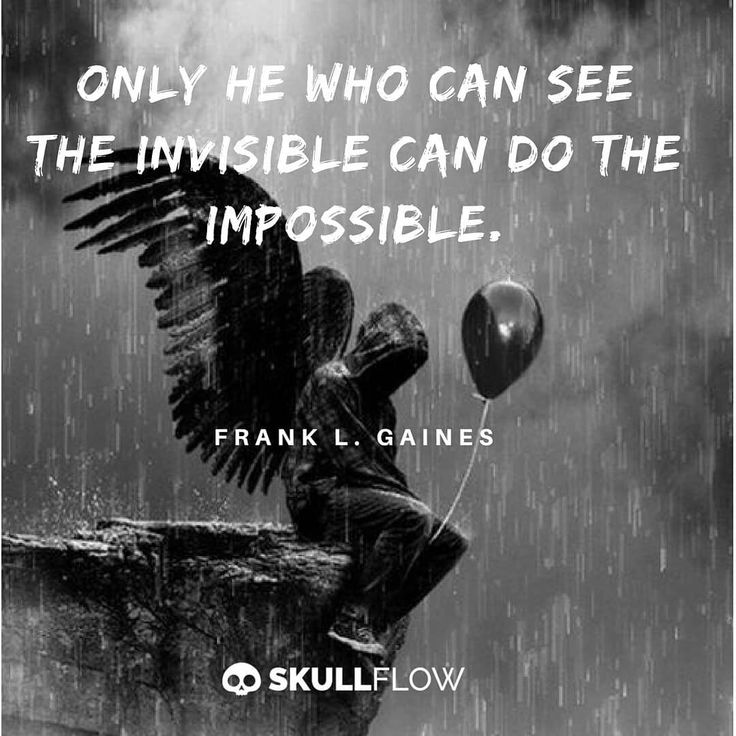 Only He who can see the Invisible, Can do the Imposible. ☠💀☠👌 - Frank L. Gaines  #skull #skeleton #goth #gothic #Dailyquotes…